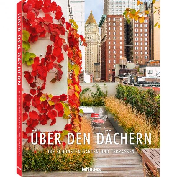Über den Gärten - Die schönsten Dächer und Terrassen