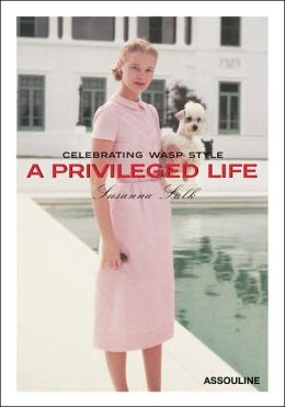 A Privileged Life - Celebrating Wasp Style by Susanna Salk