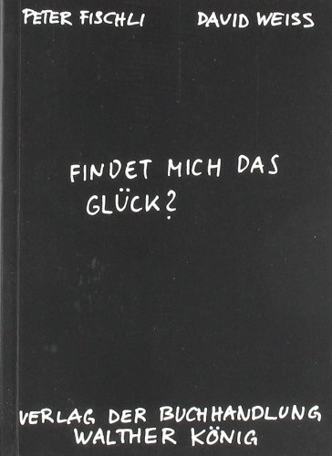 Findet mich das Glück? Fischli/Weiss